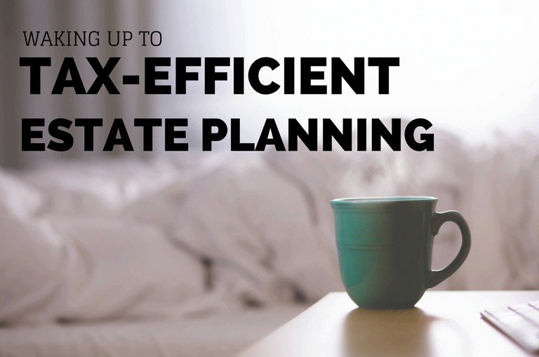 Waking up to tax-efficient estate planning