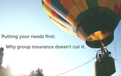Putting your needs first: Why group insurance doesn't cut it
